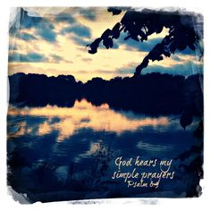 God hears my simple prayers; He receives my request. Psalm 6:9 The Voice