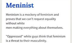 Friendly reminder, though, that the meninist movement started as a satirical take on the men's rights movements. So that actually makes anyone taking meninism seriously look even more stupid.