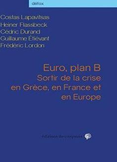 Costas Lapavitsas Et Collectf Euro Plan B : Sortir De La Crise En Grèce En France Et En Europe free ebook