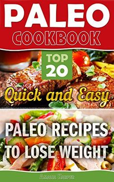 Paleo Cookbook. Top 20 Quick and Easy Paleo Recipes to Lose Weight  (paleo diet, paleo for beginners, paleo cookbook, paleo desserts, paleolithic cookbook)   paleo cookbook recipes, paleo recipes on a) by Amalia Harper