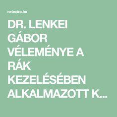 DR. LENKEI GÁBOR VÉLEMÉNYE A RÁK KEZELÉSÉBEN ALKALMAZOTT KEMOTERÁPIÁRÓL - Érdekes Világ