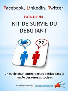 Votre kit de survie dans la jungle des réseaux sociaux. Un guide webmarketing pour comprendre Facebook, Linkedin et Twitter. Le Social, Guide, Facebook, Twitter, Survival Kit