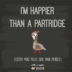 Quote: I am happier than a partridge  Frase: esto mas feliz que una perdiz