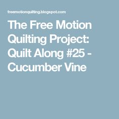The Free Motion Quilting Project: Quilt Along #25 - Cucumber Vine