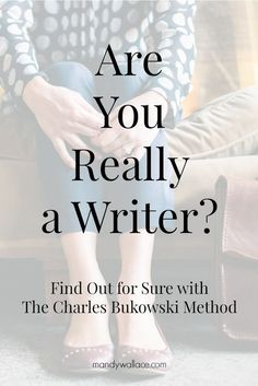 Are You Really a Writer? Find Out for Sure with The Charles Bukowski Method. | With the Charles Bukowski method, you can ask yourself whether or not you should really be writing. These questions are a must read, click through to check them out!