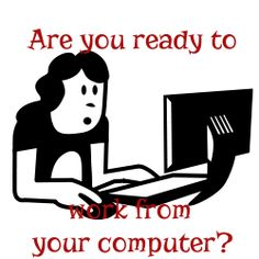 Are you ready to work from your computer?