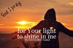 For Your light to shine in me