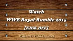 Watch WWE Royal Rumble 2015 Kick Off!!WWE Royal Rumble Kickoff pre-show kicks off live from Philadelphia with Renee Young, Byron Saxton, Booker T and Corey Graves on the panel. We see the