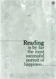 """""""Reading is by far the most successful pursuit of happiness..."""" John Grisham"""