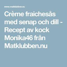 Crème fraichesås med senap och dill - Recept av kock Monika46 från Matklubben.nu