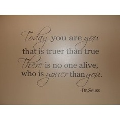 Dr.Seuss quote Today you are you that's truer than true (script)