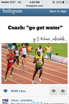 So true. At cheer I'll be exhausted and when they say to get water it's like I'm running a marathon