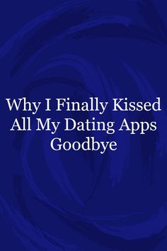 Why I Finally Kissed All My Dating AppsGoodbye Relationship Quotes For Him, Dating Apps, Kiss, Romantic, A Kiss, Kiss Me, Romance Movies, Kisses, Romances