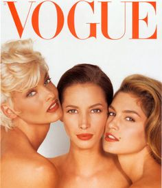 These women shaped my idea of what beautiful is - Christy Turlington, Cindy Crawford, Linda Evangelista Vogue Cover, June 1991
