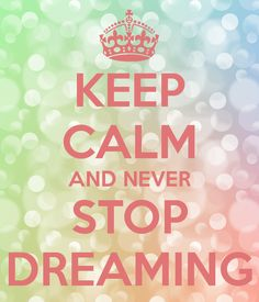 'KEEP CALM AND NEVER STOP DREAMING' Poster
