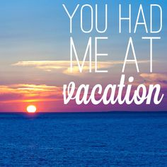 """You had me at '#vacation'."" #Travel #Quote"