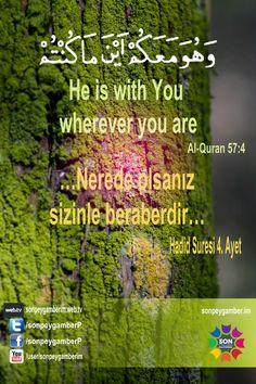 ...وهو معكم أينما كنت...    He is with You wherever you are  Al-Quran 57:4    …Nerede olsanız sizinle beraberdir…  Hadid Suresi 4. Ayet