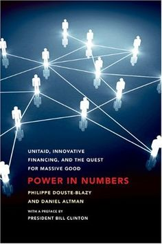 Power in Numbers: UNITAID, Innovative Financing, and the Quest for Massive Good by Philippe Douste-Blazy http://www.amazon.com/dp/B005IUPFE8/ref=cm_sw_r_pi_dp_8y7Cub045XXNE