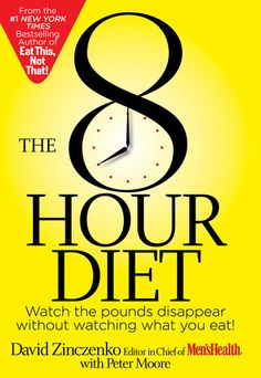 New arrival: The 8-Hour Diet: Watch the Pounds Disappear Without Watching What You Eat by David Zinczenko and Peter Moore