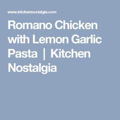 Romano Chicken with Lemon Garlic Pasta | Kitchen Nostalgia