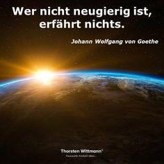 """""""Wer nicht neugierig ist, erfährt nichts.""""- Johann Wolfgang von Goethe"""