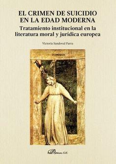 El crimen de suicidio en la Edad Moderna : tratamiento institucional en la literatura moral y jurídica europea https://alejandria.um.es/cgi-bin/abnetcl?ACC=DOSEARCH&xsqf99=685945