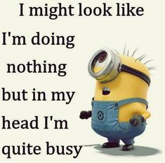 Funny minions images with funny quotes (11:31:19 PM, Saturday 28, November 2015 PST) – 10 pics