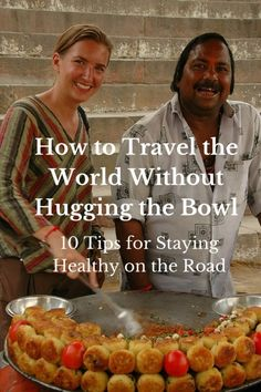 How to Travel the World Without Hugging the Bowl: 10 Tips for Eating Local and Staying Healthy