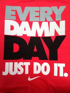 Just Do It!! No Excuses!!