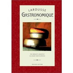 Larousse Gastronomique is one of the foundation cookbooks.  This is the first cookbook I bought for culinary school and used it well!  Sorry, this book is not for novice cooks.