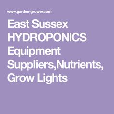 East Sussex HYDROPONICS Equipment Suppliers,Nutrients, Grow Lights