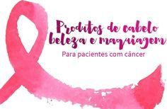 #OutubroRosa: produtos de beleza para pacientes com câncer: o que pode ou não usar na pele, nos cabelos e na maquiagem? Está tudo aqui!
