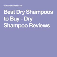 Best Dry Shampoos to Buy - Dry Shampoo Reviews