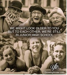 We might look older to you but to each other, we're still in junior high.We might look older to you but to each other, we're still in junior high. Friends Forever, Best Friends, Old Friends Funny, Funny Old Ladies, Friends Girls, Lifelong Friends, Look Older, Happy Birthday Quotes, Funny Birthday