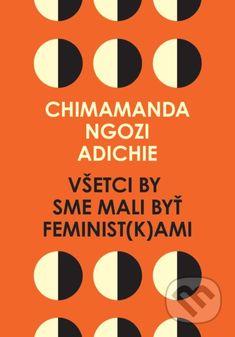 Kniha: Všetci by sme mali byť feminist(k)ami (Chimamanda Ngozi Adichie). Nakupujte knihy online vo vašom obľúbenom kníhkupectve Martinus! Chimamanda Ngozi Adichie, Books, Movie Posters, Libros, Book, Film Poster, Book Illustrations, Billboard, Film Posters