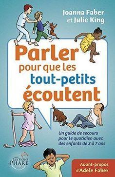 Parler pour que les tout-petits écoutent : un guide pratique incontournable pour tous les parents d'enfants de 2 à 7 ans