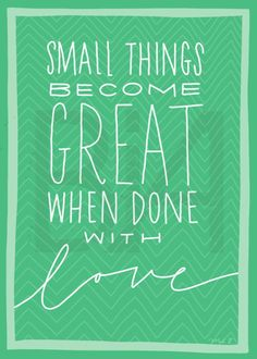 Small things become great when done with love!! All you need is LOVE!!