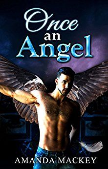Once An Angel: Angel Turned Demon: Nathaniel has been sent to Earth to tarnish pure souls. by Amanda Mackey #Romance, #Thriller, #Fantasy