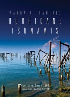 "Wanda Ramirez is the author of ""Hurricane Tsunamis,"" looking at hurricanes Betsy and Katrina, both of which flooded New Orleans."