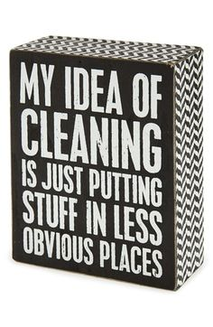 Primitives by Kathy 'My Idea of Cleaning' Box Sign from Nordstrom. Shop more products from Nordstrom on Wanelo. Me Quotes, Funny Quotes, Quotes Pics, Lol So True, True True, Box Signs, I Can Relate, Story Of My Life, Laugh Out Loud