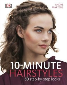 PDF 10 Minute Hairstyles 50 Step By Step Look English Version De Andre Martens Easy Hairstyles For Long Hair, Pretty Hairstyles, Braided Hairstyles, 50 Hair, Hair Day, Peinado Updo, Top Stylist, Hair Hacks, Hair Inspiration