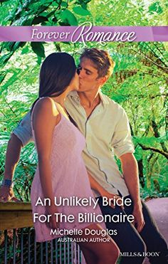 Mills & Boon : An Unlikely Bride For The Billionaire by M…