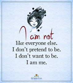 I am fine with me. You don't have to be!
