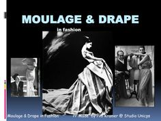 Moulage & Drape in Fashion by Pim Studio Unicps via slideshare