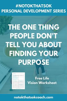 The One Thing People Don't Tell You About Finding Your Purpose  Click for your free life vision worksheet and pin for later  Check out other #notokthatsok personal development posts coming soon!