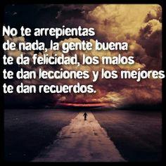 No te arrepientas de nada, la gente buena te da felicidad; la mala, lecciones y la mejor, recuerdos ¡Buenas noches!