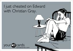I just cheated on Edward with Christian Gray.