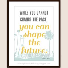 """""""While you cannot change the past, you can shape the future.""""-David S. Baxter #LDS #GeneralConference #Mormon"""