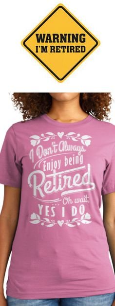 Do you love being retired? Available here: http://teespring.com/632_i-enjoy-being-retired?var=pnt