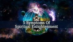 These 5 Symptoms Of Spiritual Enlightenment show you how important it is to reach this state. In this beautiful state you will see the world as it really is